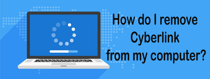 How-do-I-remove-Cyberlink-from-my-computer