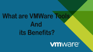 What-are-VMWare-Tools-And-its-Benefits