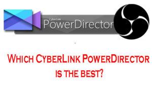 Which-CyberLink-PowerDirector-is-the-best