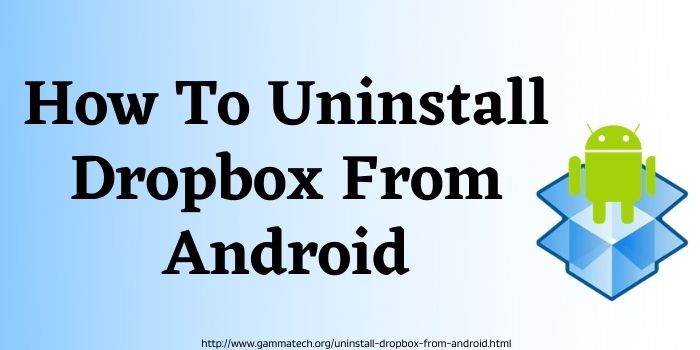 How To Uninstall Dropbox From Android