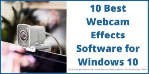 10 Best Webcam Effects Software for Windows 10