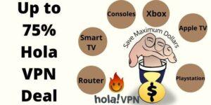 Up to 75% Hola VPN Deal