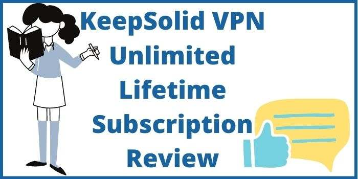 KeepSolid VPN Unlimited Lifetime Subscription Review