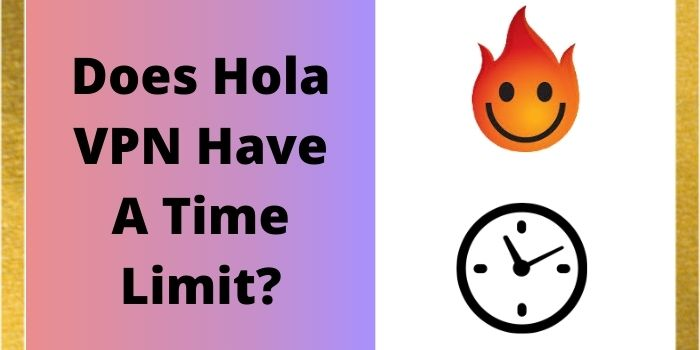 Does Hola VPN Have A Time Limit