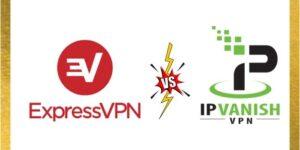 ExpressVPN Vs IPVanish VPN