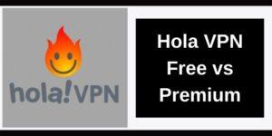 Hola VPN Free vs Premium