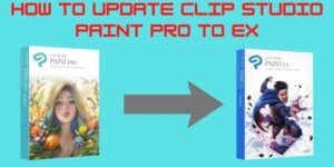 How to Update Clip Studio Paint Pro To Ex