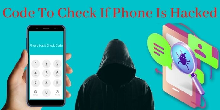 Code To Check If Phone Is Hacked 2021