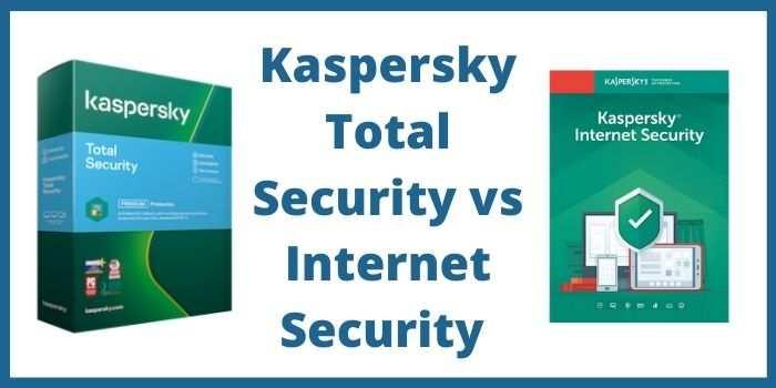 Kaspersky Total Security vs Internet Security