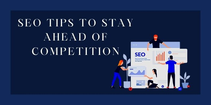 SEO Tips to Stay Ahead of Competition-www.gammatech.org